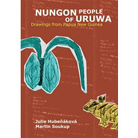 Nungon People of Uruwa - Drawings from Papua New Guinea - Hubeňáková Julie, Soukup Martin,